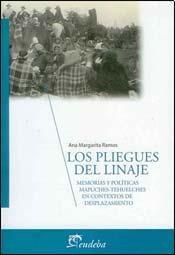 Los pliegues del linaje. Memorias y políticas mapuches-tehuelches en contextos dedesplazamiento