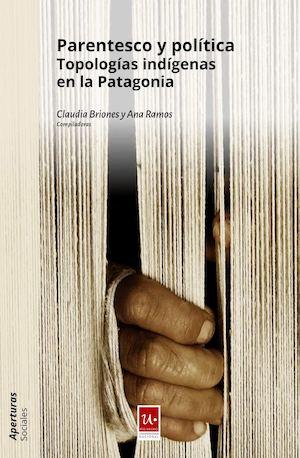Parentesco y Política. Topologías indígenas enPatagonia