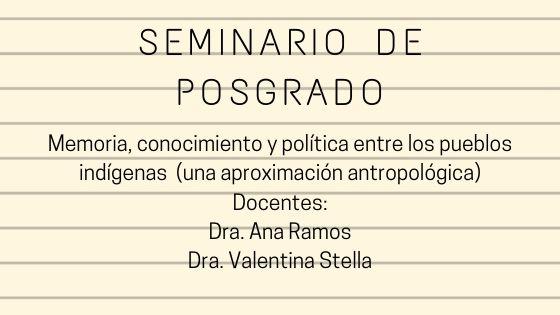 SEMINARIO DE POSGRADO:  MEMORIA, CONOCIMIENTO Y POLÍTICA ENTRE LOS PUEBLOS INDÍGENAS (UNA APROXIMACIÓNANTROPOLÓGICA)